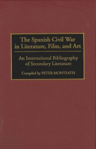 Book Cover: The Spanish Civil War in Literature, Film, and Art: An International Bibliography of Secondary Literature