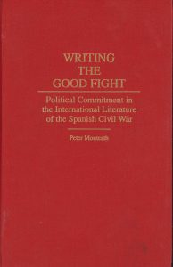 Book Cover: Writing the Good Fight: Political Commitment in the International Literature of the Spanish Civil War